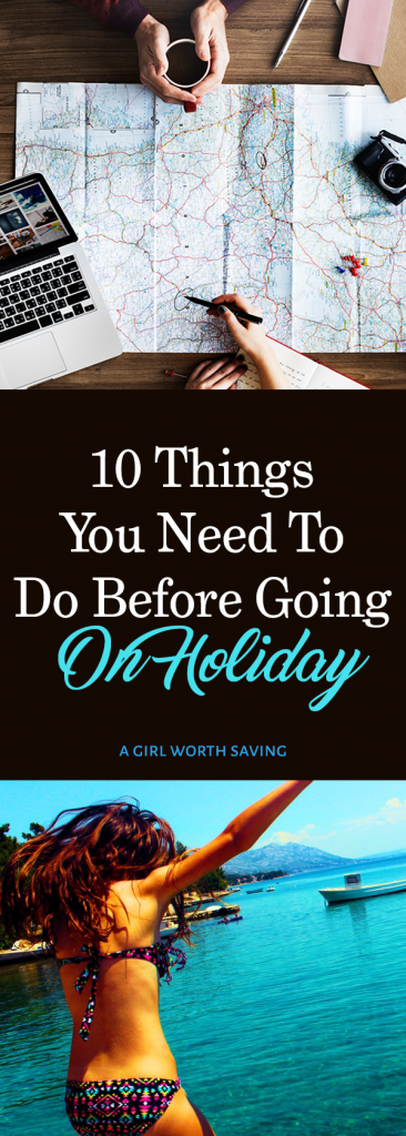10 Things You Need To Do Before Going On Holiday