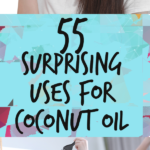55 Surprising uses for Coconut Oil