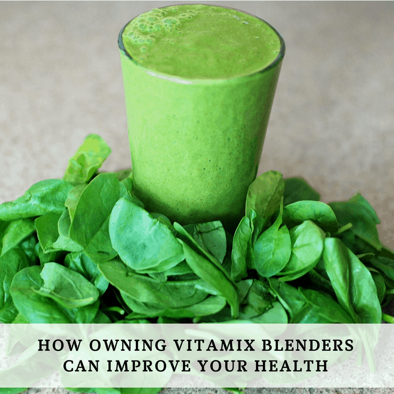How Owning Vitamix Blenders Can Improve Your Health