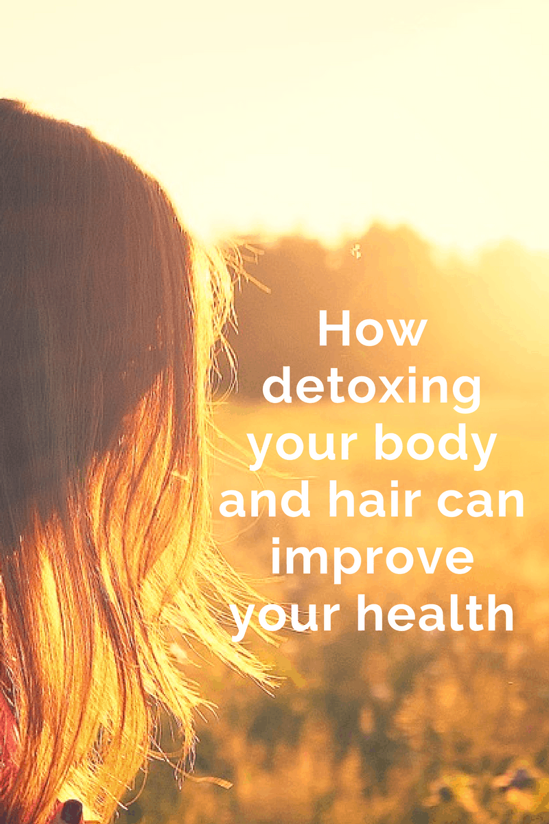 How detoxing your body and hair can improve your health