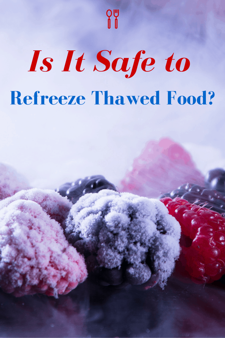 Is It Safe to Refreeze Thawed Food?