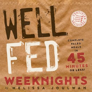 Pre-Order Well Fed Weeknights: Complete Paleo Meals in 45 Minutes or Less