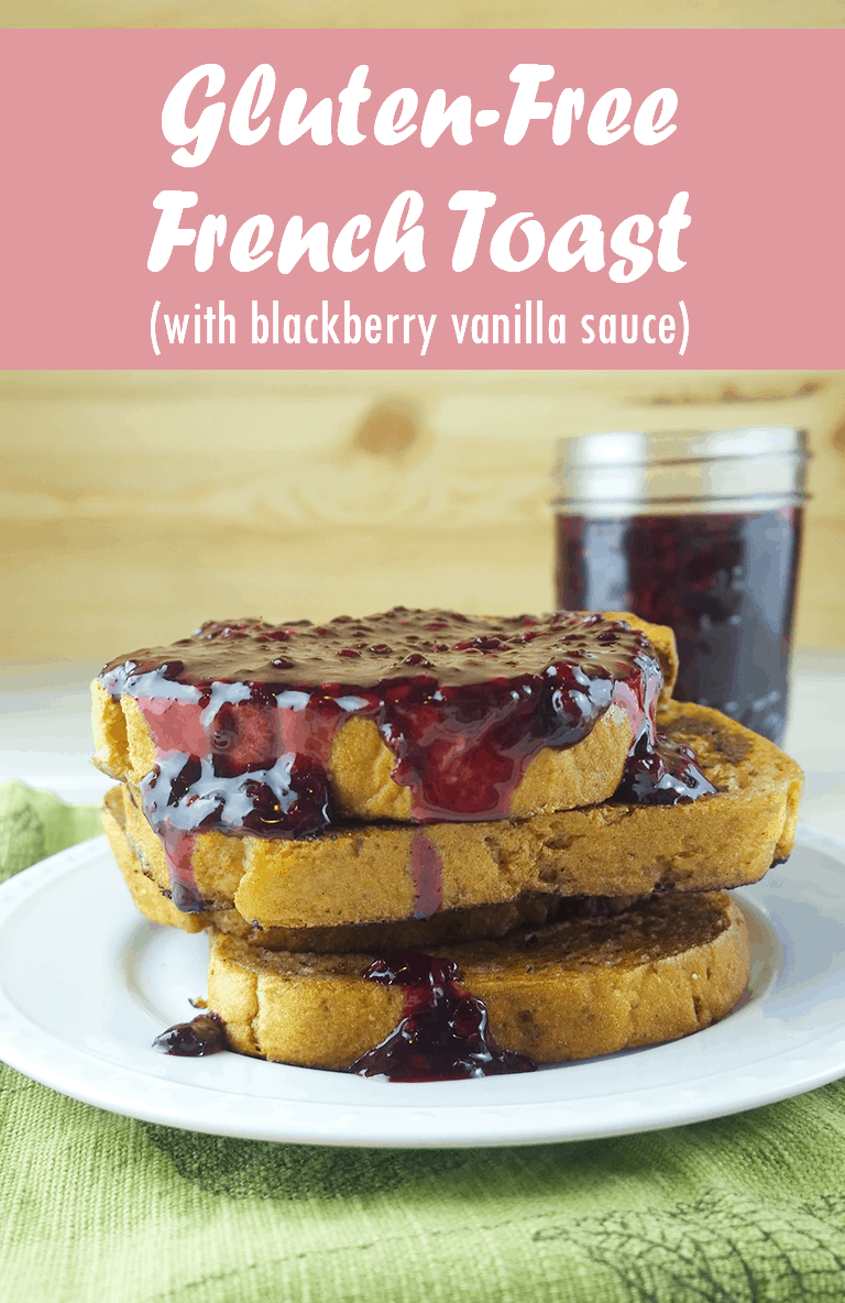 Gluten free french toast with blackberry vanilla sauce - A Girl Worth Saving