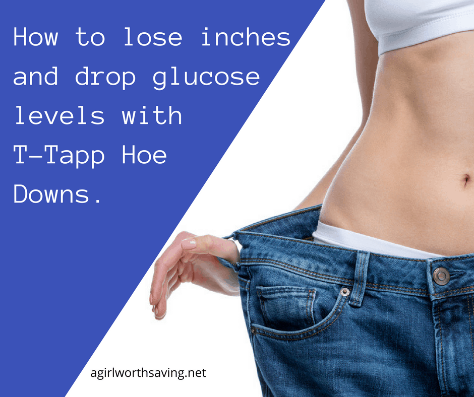 Lose inches fast and drop glucose levels with T-Tapp Hoe Downs