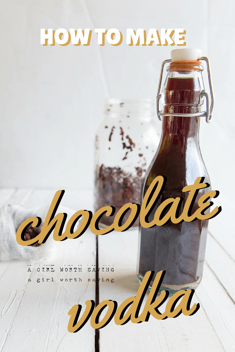 Homemade Holiday: How to Make Chocolate Vodka - A Girl Worth Saving