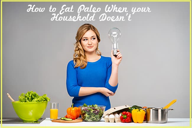 how to eat paleo when your family doesn't