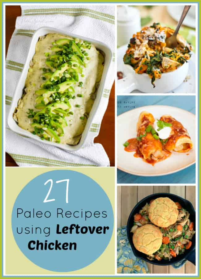 27 gluten-free & grain-free recipes for leftover chicken - A Girl Worth Saving